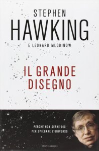 Il grande disegno, di Stephen Hawking e Leonard Mlodinow