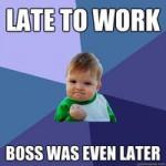 Arrivato tardi al lavoro - Il capo è arrivato ancora più tardi