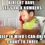Va bene, Dave, parliamo di numeri - ricorda che so contare solo fino a tre