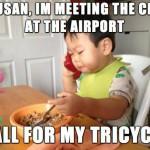 Susan, sto per incontrare il Direttore finanziario all'aeroporto - fammi portare il mio triciclo