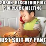 Susan, sposta il mio appuntamento delle 9 - me la sono appena fatta addosso