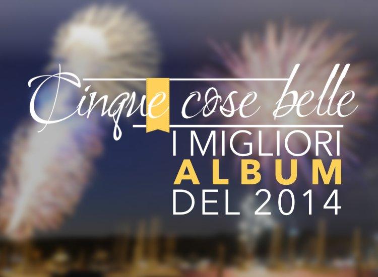I migliori album del 2014 secondo Cinque cose belle