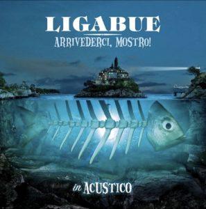 La versione acustica di Arrivederci, mostro! di Ligabue