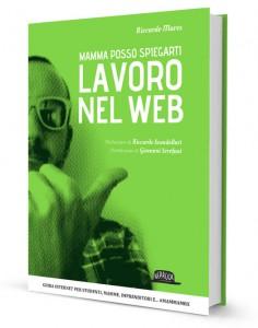 """La copertina di """"Mamma posso spiegarti: lavoro nel web"""" di Riccardo Mares"""