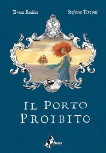 """""""Il porto proibito"""" di Teresa Radice e Stefano Turconi"""