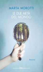 """""""Le due metà del mondo"""" di Marta Morotti, un ottimo libro da regalare alla mamma per il suo compleanno"""