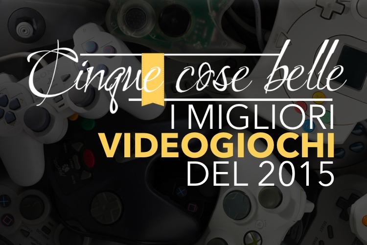 I migliori videogiochi del 2015 secondo noi