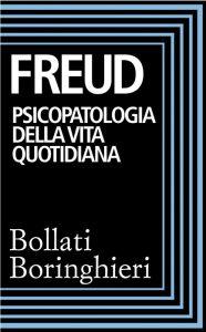 """L'edizione Bollati Boringhieri di """"Psicopatologia della vita quotidiana"""" di Sigmund Freud"""