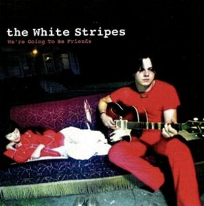 We're Going to Be Friends dei White Stripes