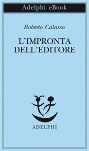I libri Adelphi sono sempre immediatamente riconoscibili, come questo L'impronta dell'editore di Roberto Calasso