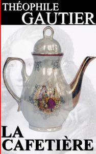 La caffettiera, uno dei primi racconti fantastici di Gautier
