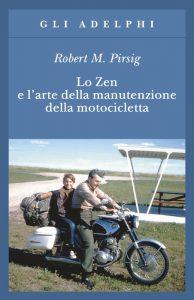 Lo zen e l'arte della manutenzione della motocicletta di Robert M. Pirsig, uno dei più celebri libri che aprono la mente