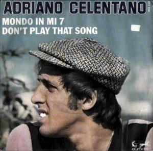 Un 45 giri di Celentano con Don't Play That Song