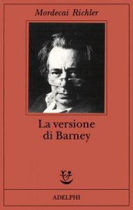 La versione di Barney, il romanzo più famoso di Mordecai Richler