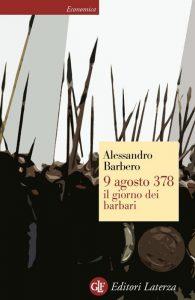 9 agosto 378. Il giorno dei barbari di Alessandro Barbero