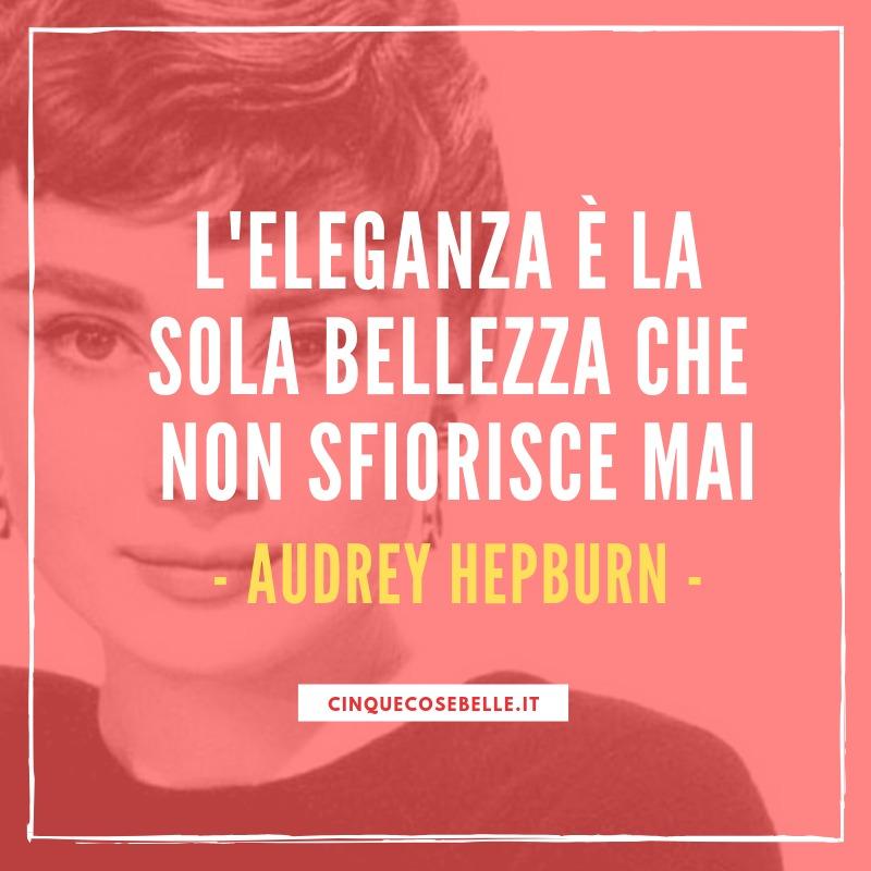 La frase sull'eleganza di Audrey Hepburn